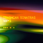 Ways by The Trashcan Sinatras