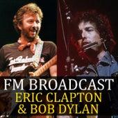 FM Broadcast Eric Clapton & Bob Dylan van Eric Clapton