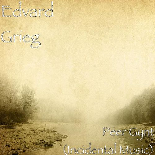 Peer Gynt (Incidental Music) by Edvard Grieg