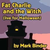 Fat Charlie and the Witch (Live for Halloween) by Mark Binder