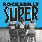 Rockabilly Super (The Top 30 Hits Old Selection Rockabilly) de Various Artists