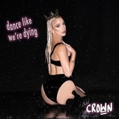 Dance Like We're Dying by Crown