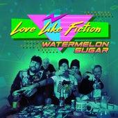 Watermelon Sugar de Love Like Fiction