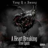 A Heart Breaking Free Spirit (feat. Swang) by Yung Q