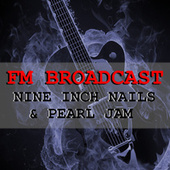 FM Broadcast Nine Inch Nails & Pearl Jam de Nine Inch Nails