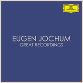 Eugen Jochum  Great Recordings by Eugen Jochum