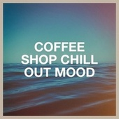 Coffee Shop Chill out Mood by Cafe Chillout de Ibiza, Chillout Lounge, Chillout Sound Festival