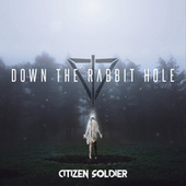 Down the Rabbit Hole von Citizen Soldier