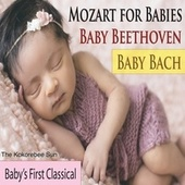 Mozart for Babies, Baby Beethoven, Baby Bach (Baby's First Classical) by The Kokorebee Sun