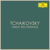 Tchaikovsky - Great Recordings by Pyotr Ilyich Tchaikovsky