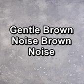 Gentle Brown Noise Brown Noise by Fan Sounds