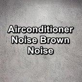 Airconditioner Noise Brown Noise von Yoga