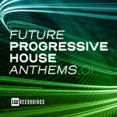 Future Progressive House Anthems, Vol. 01 by Various Artists