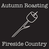 Autumn Roasting Fireside Country by Various Artists