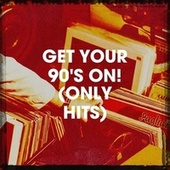 Get Your 90's on! (Only Hits) by Graham Blvd, Wild Tales, Kensington Square, Nu Rock City, Stereo Avenue, Knightsbridge, Fresh Beat MCs, Six Pack 5, Movie Sounds Unlimited, Lady Diva, East End Brothers, The Blue Rubatos, MoodBlast, Rock Patrol, Imix Singers, The Camden Towners
