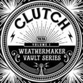 The Weathermaker Vault Series Vol. I by Clutch