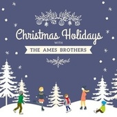 Christmas Holidays with the Ames Brothers de The Ames Brothers
