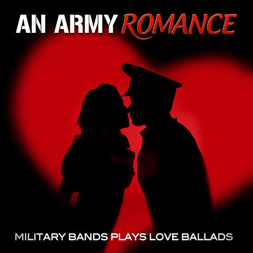 An Army Romance - Military Bands Plays Love Ballads by Various Artists