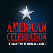 American Celebration -The Most Popular Military Marches by Various Artists