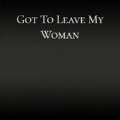 Got To Leave My Woman von Various Artists