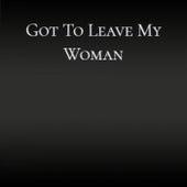Got To Leave My Woman de Various Artists