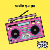 Radio Ga Ga by Lullaby Rock