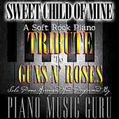 Sweet Child Of Mine (A Soft Rock Piano Tribute To Guns N' Roses) (Solo Piano Version) by Piano Music Guru