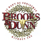 It Won't Be Christmas Without You (Deluxe Version) by Brooks & Dunn