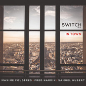 In Town by Switch Trio