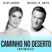 Caminho No Deserto (Waymaker) by Michael W. Smith