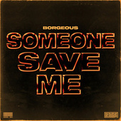 Someone Save Me by Borgeous