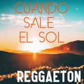 Cuando Sale El Sol: Reggaeton de Various Artists