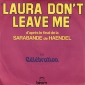 Laura don't leave me by Celebration