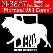 Morning Will Come (feat. Junior Giscombe) by M-Beat