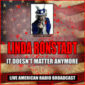 It Doesn't Matter Anymore (Live) by Linda Ronstadt