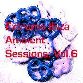 Extreme Ibiza Ambient Sessions: Vol.6 by Various Artists
