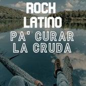 Rock Latino Pa' Curar La Cruda de Various Artists