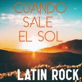 Cuando Sale El Sol: Latin Rock de Various Artists