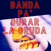 Banda Pa' Curar La Cruda by Various Artists