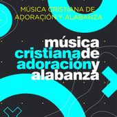 Música Cristiana de Adoración y Alabanza by Various Artists
