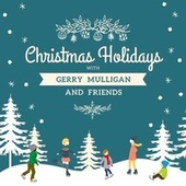Christmas Holidays with Gerry Mulligan and Friends von Gerry Mulligan and Friends