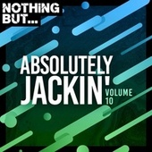 Nothing But... Absolutely Jackin', Vol. 10 by Various Artists