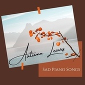 Autumn Leaves: Sad Piano Songs by Various Artists