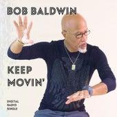Keep Movin' fra Bob Baldwin
