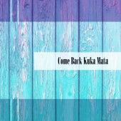 Come Back Kuka Mata de Scaiano