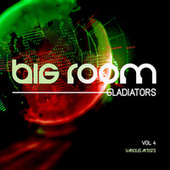 Big Room Gladiators, Vol. 4 de Various Artists