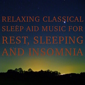 Relaxing Classical Sleep Aid: Music for Rest, Sleeping and Insomnia by The Philharmonic Overture Orchestra