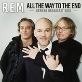 All The Way To The End by R.E.M.
