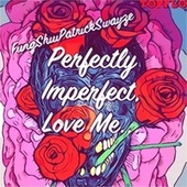 Perfectly Imperfect, Love Me... de FungShuiPratrickSwayze