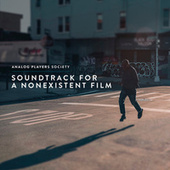 Soundtrack for a Nonexistent Film de Analog Players Society